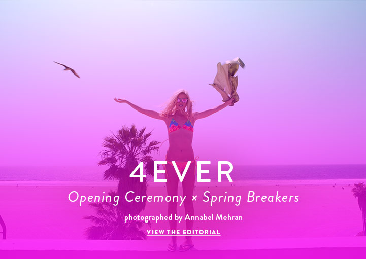 4EVER - Spring Breakers x Opening Ceremony - View the Editorial