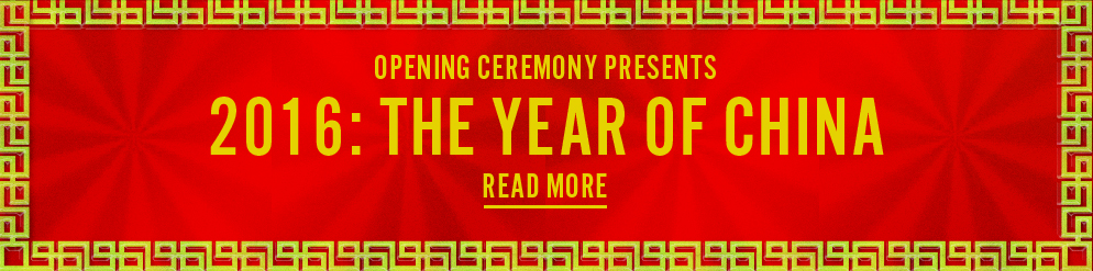 Opening Ceremony Presents 2016: The Year of China - Read More