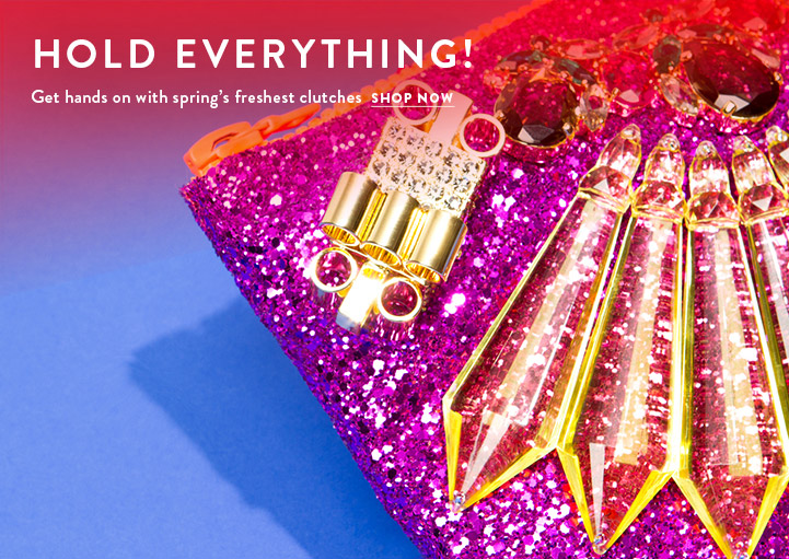 Hold Everything! Get hands on with spring's freshest clutches. Shop Now