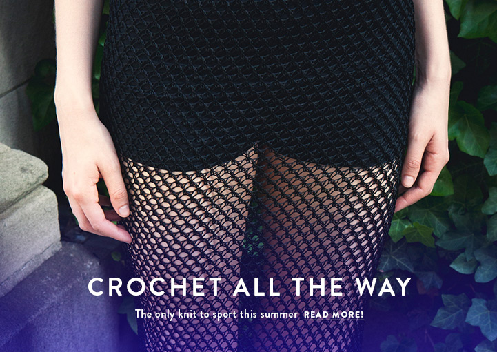 Crochet All the Way! The only knit to sport this summer. Read More